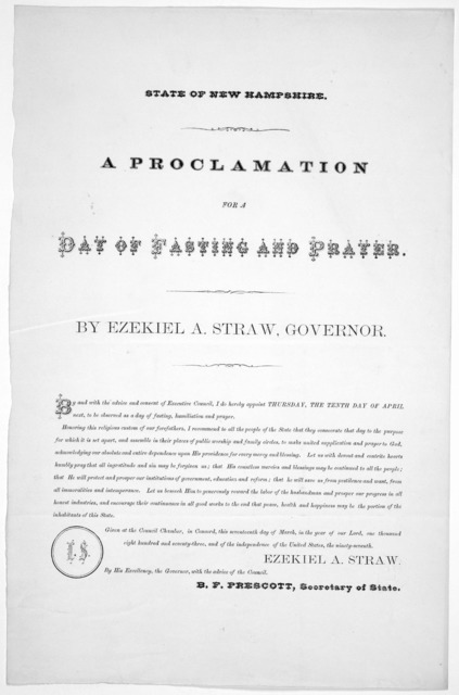 State of New Hampshire. A proclamation for a day of fasting and prayer. By Ezekiel A Straw, Governor ... I do hereby appoint Thursday, the tenth day of April next, to be observed as a day of fasting, humiliation and prayer ... Given at the Counc