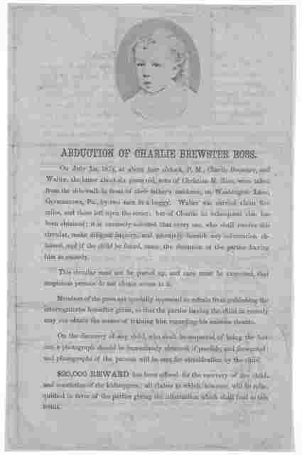 Abduction of Charlie Brewster Ross ... Allan Pinkerton. Philadelphia, August 22d, 1874. Philadelphia. Wm, F. Murphy's sons, printers, stationers, 509 Chestnut St.
