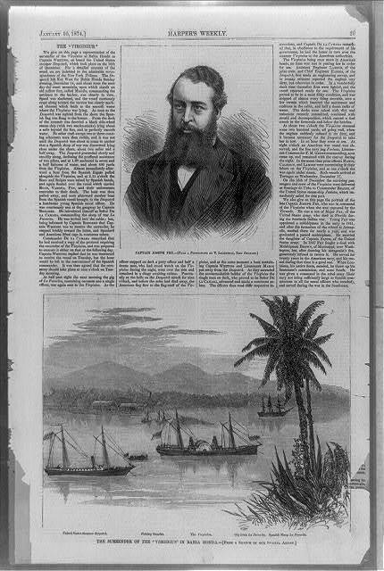 Captain Joseph Fry / / from a photograph by T. Lilienthal, New Orleans. The Surrender of the Virginius in Bahia Honda / from a sketch by our special artist