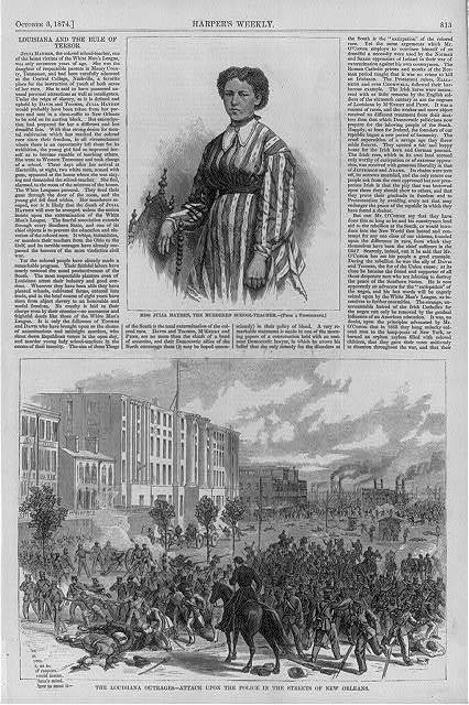 "[Illus. of story ""Louisiana and the rule of terror: portr. of Julia Hayden, ""the colored school teacher, one of the latest (murder) victimsof the White Man's League"" & (mob) ""attack upon the police in the streets of New Orleans]"
