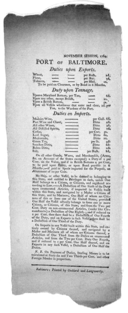 November session, 1784, Port of Baltimore Duties upon exports ... duty upon tonnage ... Duties on imports ... Baltimore: Printed by Goddard and Langworthy [1784].