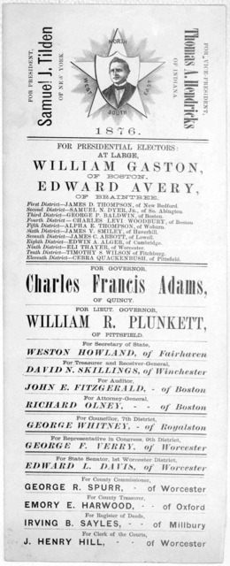 For President Samuel J. Tilden, of New York. For Vice-President, Thomas A. Hendricks of Indiana ... For Governor, Charles Francis Adams, of Quincy ... 1876.