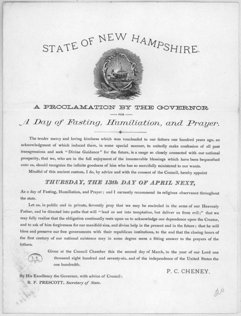 State of New Hampshire. A proclamation by the Governor for a day of fasting, humiliation, and prayer ... I do, by advice and with the consent of the Council, hereby appoint Thursday, the 13th day of April next, as a day of fasting, humiliation,