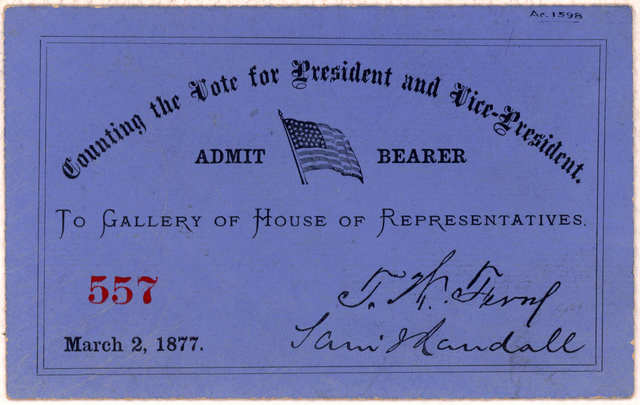 Counting the vote for President and Vice-President. Admit bearer to gallery of House of representatives. 557 March 2, 1877.