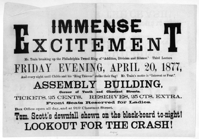 "Immense excitement. Mr. Train breaking up the Philadelphia Tweed ring of ""Addition, division and silence."" Third lecture Friday evening, April 20, 1877, and every night until Childs and his ""Ring thieves"" strike their flag! Mr. Train's motto is"
