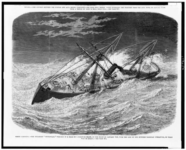 """North Carolina.  The steamship """"Metropolis,"""" wrecked in a gale off Currituck Beach, on the night of January 31st, with the loss of one hundred railroad operatives, on their way to Brazil"""