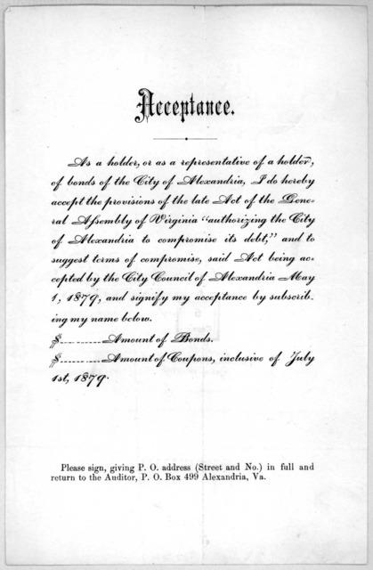 """Acceptance. As a holder, or as a representative of a holder of bonds in the City of Alexandria, I do hereby accept the provisions of the late Act of the General Assembly of Virginia """"authorizing the City of Alexandria to compromise its debt."""" .."""