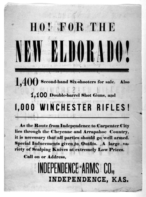 Ho! for the New Eldorado! 1,400 second-hand six-shooters for sale. Also 1,100 double-barrel shot guns and 1,000 winchester rifles! As the route from Independence to Carpenter City lies through the Cheyenne and Arrapahoe Country, it is necessary