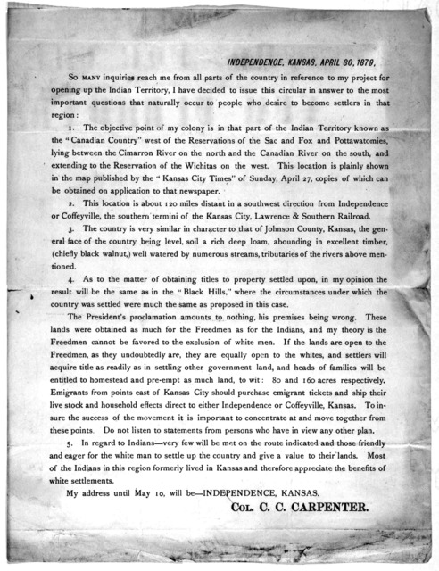[Independence, Kansas. April 30, 1879.] So many inquiries reach me from all parts of the country in reference to my project for opening up the Indian Territory, I have decided to issue this circular in answer to the most important questions that