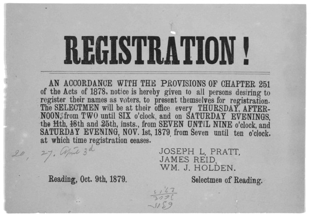 Registration! An accordance with the provisions of Chapter 251 of the act of 1878, notice is hereby given to all persons desiring to register their names as voters, to present themselves for registration ... Selectmen of Reading. Reading. Oct. 9