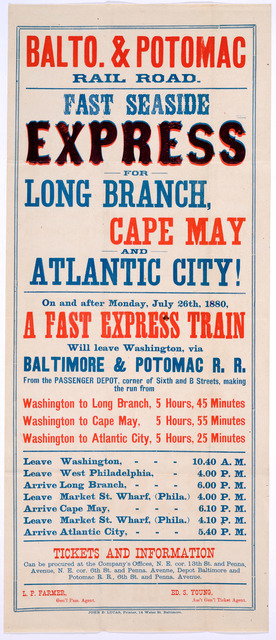Balto. & Potomac Rail Road. Fast seaside express for Long Branch, Cape May and Atlantic City! On and after Monday, July 26th, 1880 ... Baltimore. John D. Lucas, printer [1880].