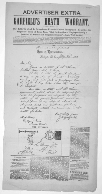 "Garfield's death warrant. That letter in which he advocates an extended Chinese immigration --- He advises that employer's union of Lynn, Mass., ""that the question of employees is only a question of private and corporate economy"" ---Read, Workin"