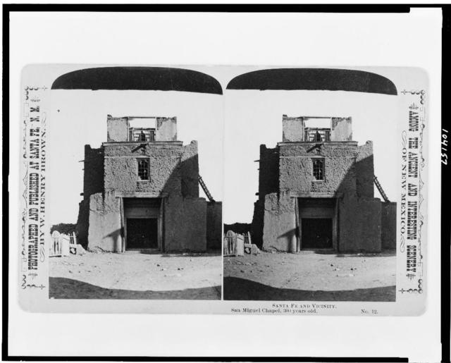 Santa Fe and vicinity. San Miguel Chapel, 300 years old / photographed and published at Santa Fe, N.M. by W. Henry Brown.