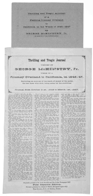 Thrilling and tragic journal written by George McKinstry, Jr. while on a journey overland to California, in 1846-47. Including an account of the death of many of the party, the last three who died, being beaten by the survivors. Journal from Oct