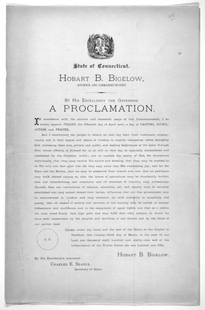 [Arms] State of Connecticut. Hobart B. Bigelow, Governor and Commander-in-chief. By His Excellency the Governor, a proclamation. In accordance with the ancient and venerable usage of this Commonwealth, I do hereby appoint Friday, the fifteenth d