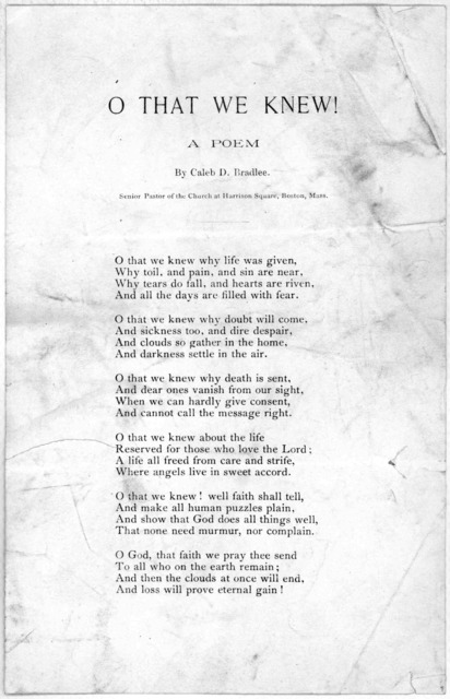 O that we knew! a poem by Caleb D. Bradlee. Senior pastor of the Church at Harrison Square, Boston, Mass. [1881?].