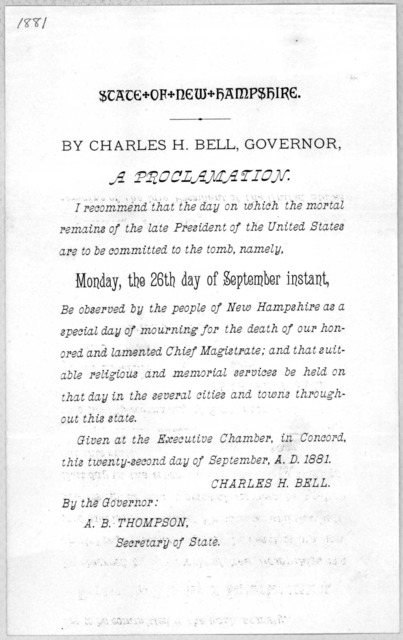 State of New Hampshire. By Charles H. Bell, Governor. a proclamation. I recommend that the day on which the mortal remains of the late President of the United States are to be committed to the tomb, namely Monday, the 26th day of September insta
