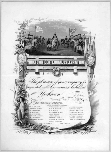The pleasure of your company is requested at the ceremonies to be held in Yorktown commencing the 18th of October 1881.