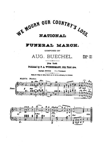 We mourn our country's loss: national funeral march [by Augustus Buechel].