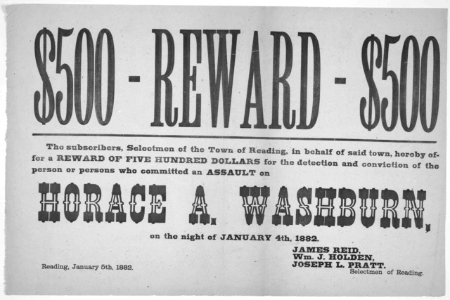 $500 - reward - $500. The subscribers, selectmen of the Town of Reading, in behalf of said town, hereby offer a reward of five hundred dollars for the detection and conviction of the person or persons who committed an assault on Ho