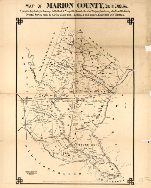 Map of Marion County, South Carolina, a complete map showing the townships, public roads & principle residences, besides other things not found on any other map of the county - original survey made by Harlee about 1815 : enlarged and improved May 1882 by P.Y. Bethea ; Marion District, South Carolina /