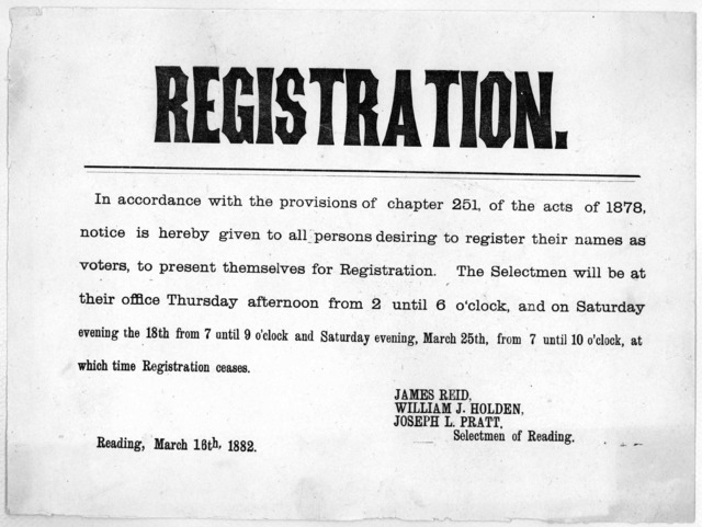 Registration. In accordance with the provisions of chapter 251, of the acts of 1878, notice is hereby given to all persons desiring to register their names as voters, to present themselves for registration ... Selectmen of Reading. Reading, Marc