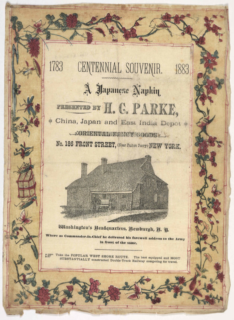 1783 Centennial souvenir. 1883. A Japanese napkin presented by H. C. Parke, China, Japan and East India depot Oriental fancy goods ... [Picture of] Washington's headquarters, Newburgh N. Y. where as commander-in-chief he delivered his farewell a