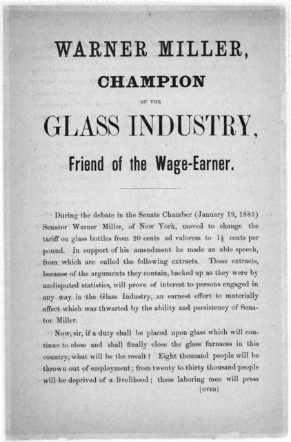 Warner Miller, champion of the glass industry, friend of the wage-earner. During the debate in the Senate Chamber (January 19, 1883) Senator Warner Miller, of New York, moved to change the tariff on glass bottles from 20 cents ad valorem to 1.5