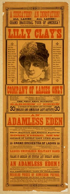 A sensation! An innovation! All ladies! All ladies! Grand inaugural tour of America of the famed European sensational attraction, Lilly Clay's Company of Ladies Only the only real novelty Garden of Eden : an Adamless Eden.