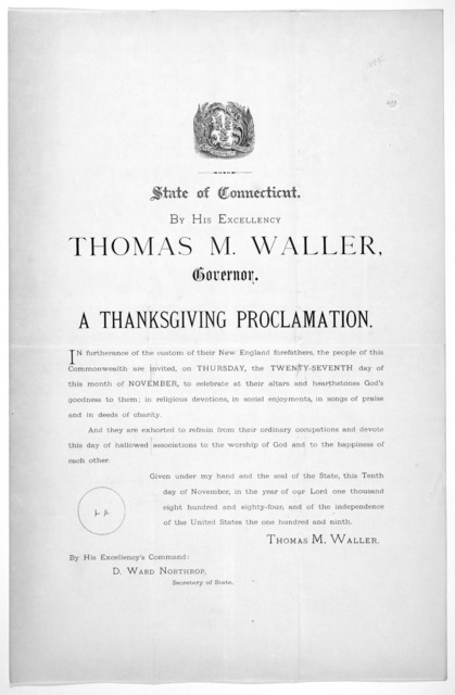 [Arms] State of Connecticut. By His Excellency Thomas M. Waller, Governor. A thanksgiving proclamation. In furtherance of the custom of their New England forefathers, the people of this Commonwealth are invited, on Thursday, the twenty-seventh d