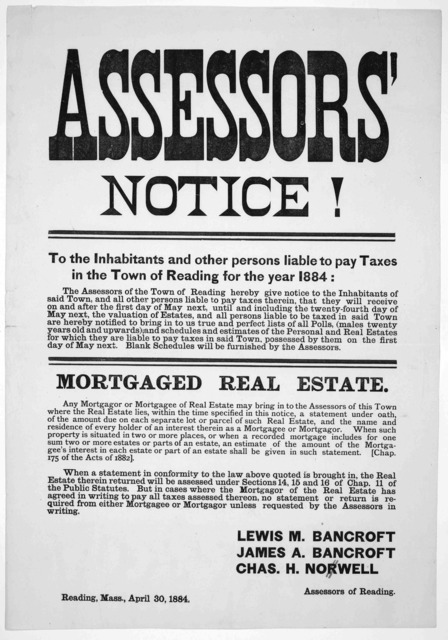 Assessors' notice! To the inhabitants and other persons liable to pay taxes in the Town of Reading for the year 1884 ... Assessors of Reading. Reading Mass., April 30, 1884.