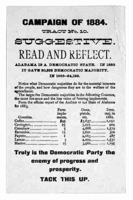 Campaign of 1884. Tract No. 10.  Suggestive. Read and reflect. Alabama is a Democratic state. In 1880 it gave 30,332 Democratic majority. In 1883-54,199 ... Truly is the Democratic party the enemy of progress and prosperity. Tack this up. [s. l.