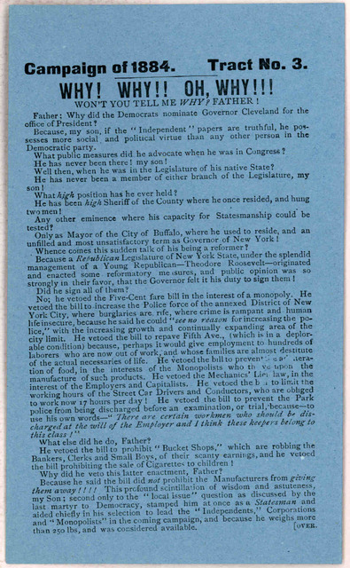 Campaign of 1884. Tract No. 3. Why! Why!! Oh, why!!! Won't you tell me why? Father! Father; why did the Democrats nominate Governor Cleveland for the office of President? ... [n. p. 1884].