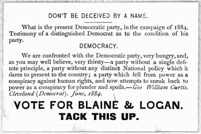 Don't be deceived by a name. What is the present Democratic party, in the campaign of 1884. Testimony of a distinguished Democrat as to the condition of his party ... Vote for Blain & Logan. Tack this up. [n. p. 1884].