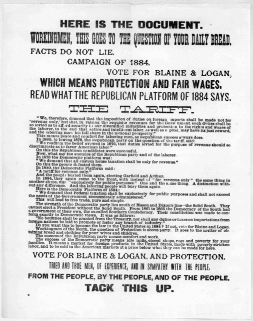 Here is the document. Workingmen, this goes to the question of your daily bread. Facts do not lie. Campaign of 1884. Vote for Blaine & Logan. which means protection and fair wages. Read what the Republican platform of 1884 says. The tariff ... n