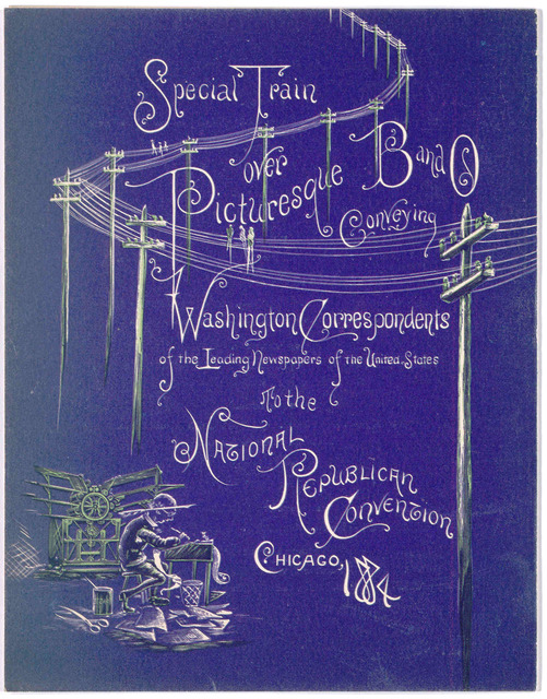 Menu- Dinner. Queen City Hotel, Cumberland Md ... Compliments of the B. & O. Telegraph company to the Washington correspondents en route over picturesque B. & O. to the Republican national convention at Chicago. [Cumberland, Md? 1884].