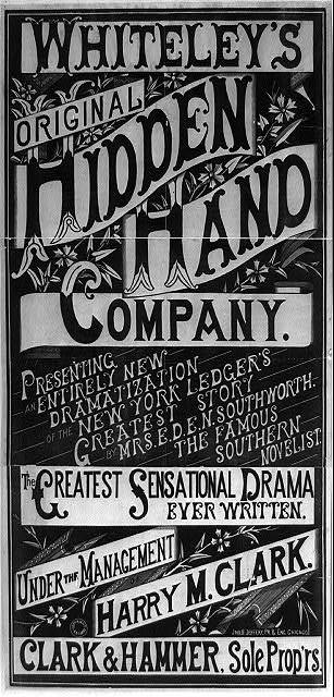 Whiteley's Original Hidden Hand Company presenting an entirely new dramatization of the New York Ledger's greatest story by Mrs. E.D.E.N. Southworth, the famous Southern novelist : the greatest sensational drama ever written.
