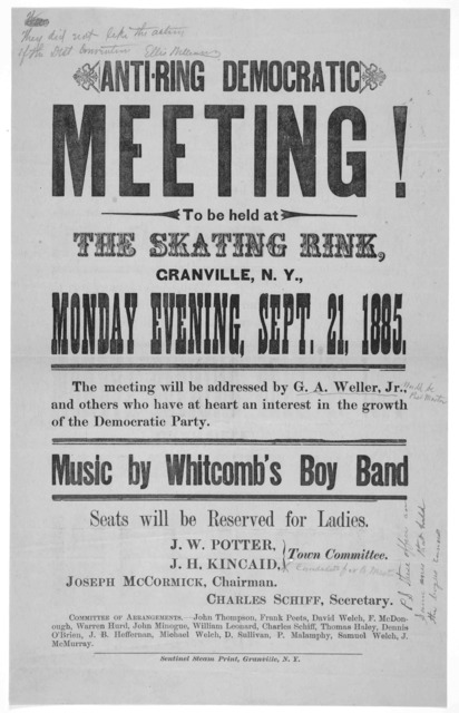 Anti-ring democratic meeting! to be held at the skating rink, Granville, N. Y., Monday evening, Sept. 21, 1885. The meeting will be addressed by G. A. Weller, Jr., and others who have at heart an interest in the growth of the Democratic Party ..