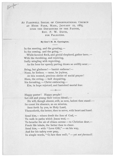 At farewell social of Congregational Church at Hyde Park, Mass., January 22, 1885 upon the departure of the pastor, Rev. P. W. Davis for Palestine. by Gen'l H. B. Carrington. [Poem] [Hyde Park, Mass. 1885].