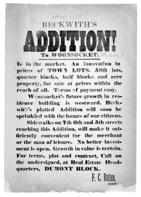 Beckwith's addition! to Woonsocket. Is in the market. An innovation in prices of town lots. 50ft lots, quarter blocks, half blocks and acre property, for sale at prices within the reach of all Terms of payment easy ... F. C. Buten. [Woonsocket,