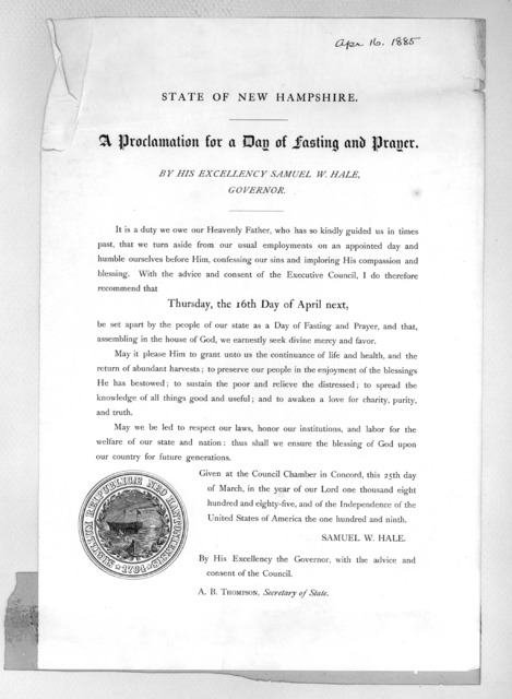 State of New Hampshire. A proclamation for a day of fasting and prayer. By His Excellency Samuel W. Hale, Governor ... I do therefore recommend that Thursday, the 16th day of April next be set apart by the people of our state as a day of fasting