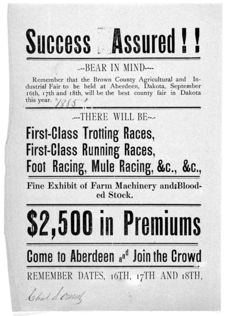 Success assured! ! -- Bear in mind -- Remember that the Brown County Agricultural and industrial fair to be held at Aberdeen, Dakota, September 16th, 17th, and 18th, will be the best county fair in Dakota this year [1885]. [Aberdeen? 1885].