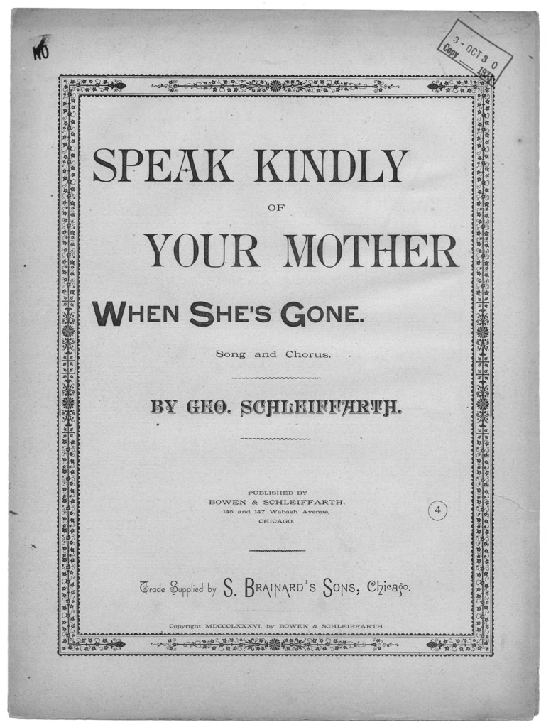 Speak kindly of your mother, when she's gone, op.