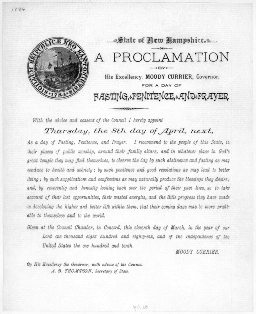 State of New Hampshire. A proclamation by His Excellency, Moody Currier, Governor, for a day of fasting, penitence, and prayer. With the advice and consent of the Council I hereby appoint Thursday, the 8th day of April, next as a day of fasting,