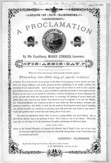 State of New Hampshire. A proclamation. By His Excellency Moody Currier, Governor for Arbor day. With the advice and consent of the Council, I hereby appoint Thursday, the 29th day of April, instant ... Given at the Council Chamber, in Concord,