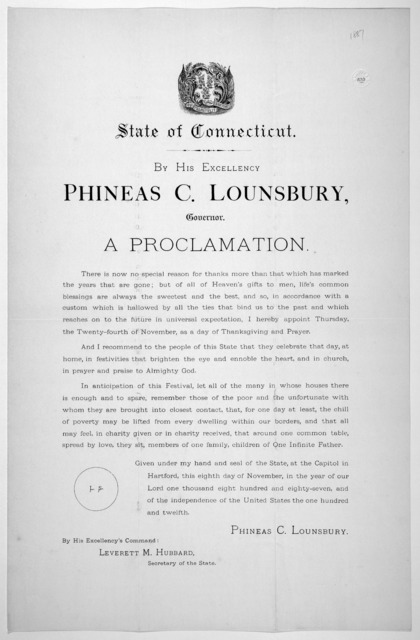 [Arms] State of Connecticut. By His Excellency Phineas C. Lounsbury, Governor. A proclamation ... I hereby appoint Thursday the twenty-fourth of November, as a day of thanksgiving and prayer ... Given under my hand ... this eighth day of Novembe