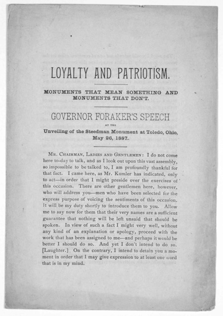 Loyalty and patriotism. Monuments that mean something and monuments that don't. Governor Foraker's speech at the unveiling of the Steedman monument at Toledo, Ohio. May 26, 1887. [Toledo, 1887].