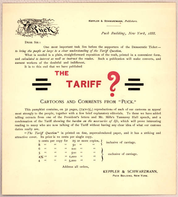 Dear Sir: One most important task lies before the supporters of the Democratic ticket- to bring the people at large to a clear understanding of the tariff question ... It is to this end that we have published The Tariff?? cartoons and comments f