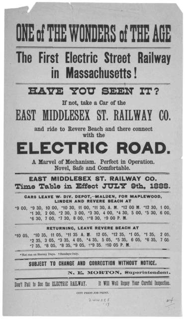 One of the wonders of the age. The first electric street railway in Massachusetts! Have you seen it? If not take a car of the East Middlesex St. Railway Co. and ride to Revere Beach and there connect with the electric road. a marvel of mechanism