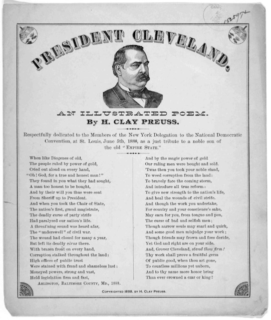 "President Cleveland, an illustrated poem by H. Clay Preuss. Respectfully dedicated to the members of the New York delegation to the National Democratic convention, at St. Louis, June 5th, 1888, as a just tribute to a noble son of the old ""Empire"